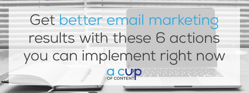 Get better email marketing results with these 6 actions