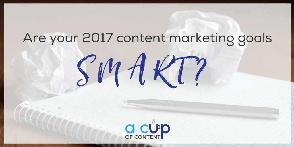 Are your 2017 content marketing goals SMART?