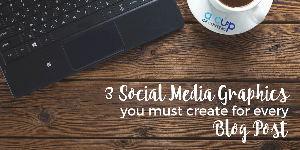 3 Social Media Graphics You Must  Create for Every Blog Post