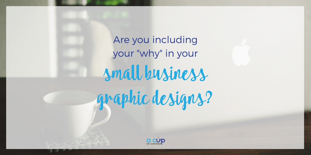 "Are you including your ""why"" in your small business graphic designs?"