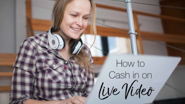 how to cash in on live video