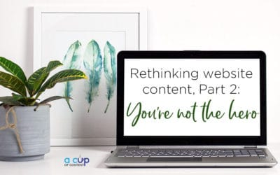 Rethinking websites in 2018, Part 2: You're not the hero