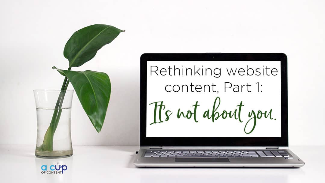 Rethinking website content in 2018, Part 1: It's not about you.
