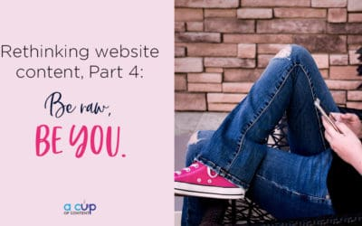 Rethinking website content in 2018 Part 4: Be raw, be you