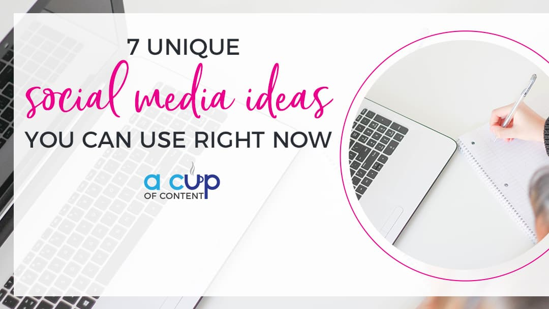 "header image for blog post by a cup of content titled ""7 unique social media ideas you can use right now"" with a photo of a woman writing on a notebook next to her computer"