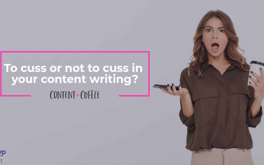 To cuss or not to cuss in your content | Content+Coffee