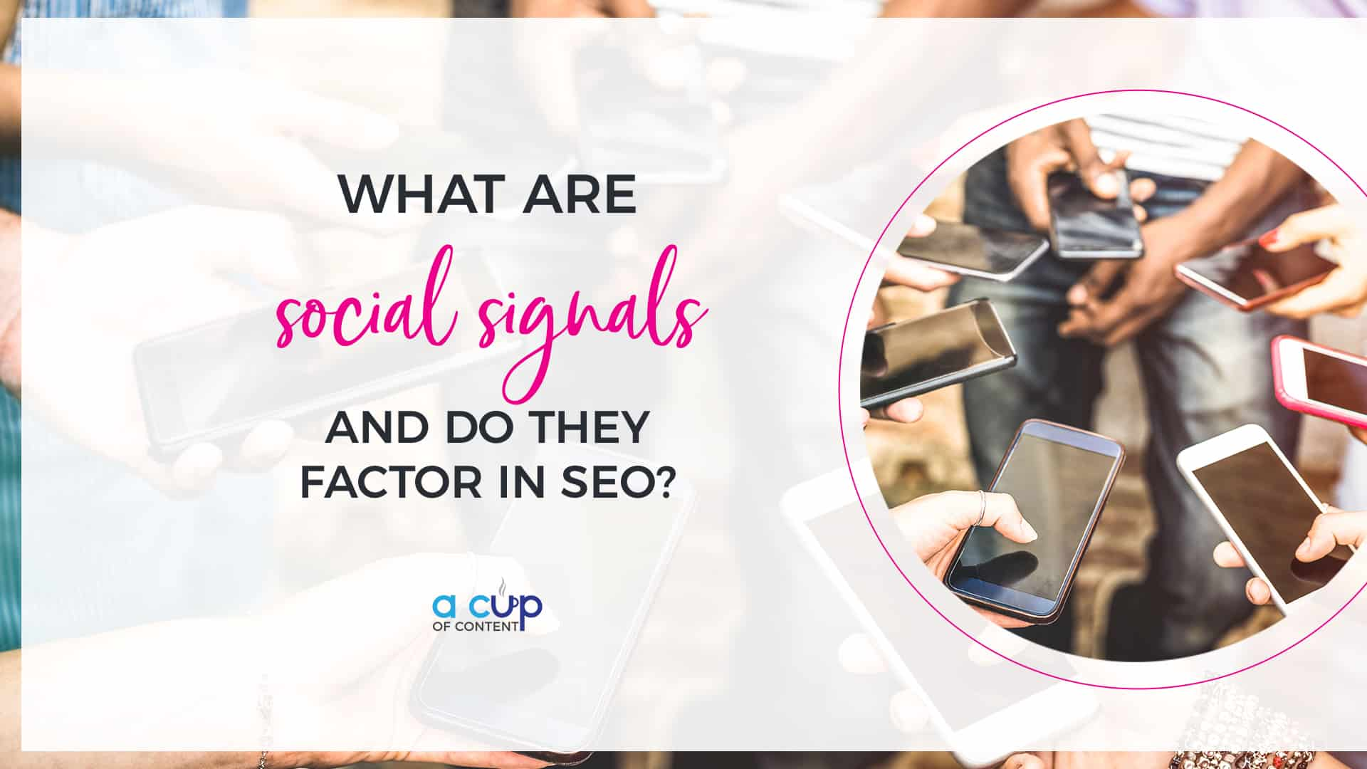 """Group of young adults in a circle holding their smartphones with """"What are social signals and do they factor into SEO?"""" written on it."""
