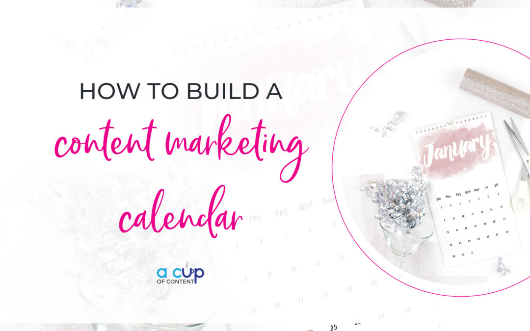 How to build a content marketing calendar