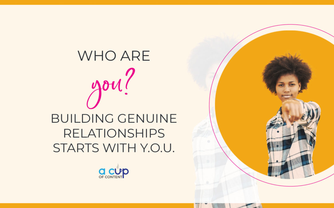 Who are you? Building genuine relationships in 2019 with customers starts with YOU