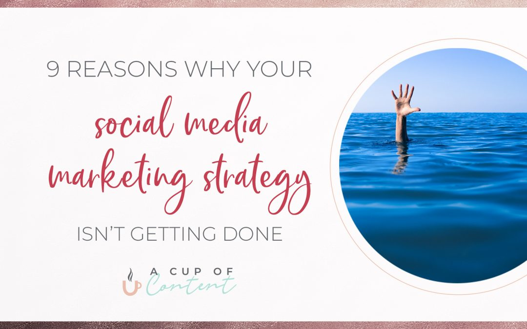 9 reasons why your social media marketing strategy isn't getting done
